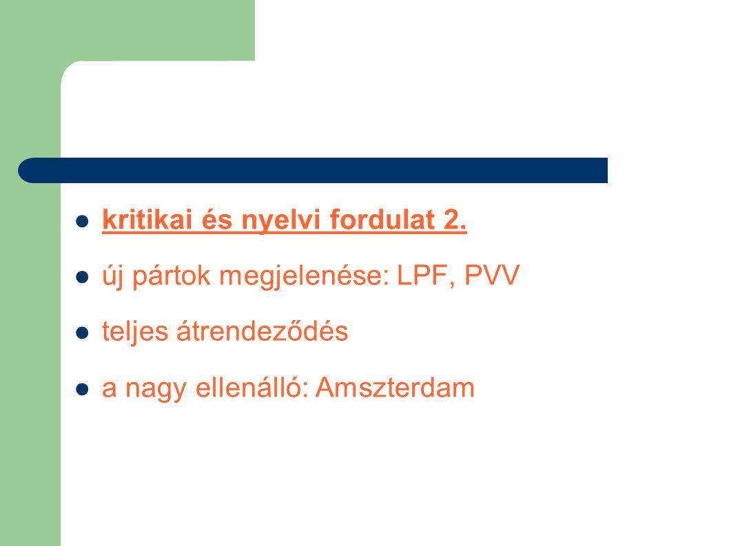  kritikai és nyelvi fordulat 2.  új pártok megjelenése: LPF, PVV  teljes átrendeződés  a nagy ellenálló: Amszterdam