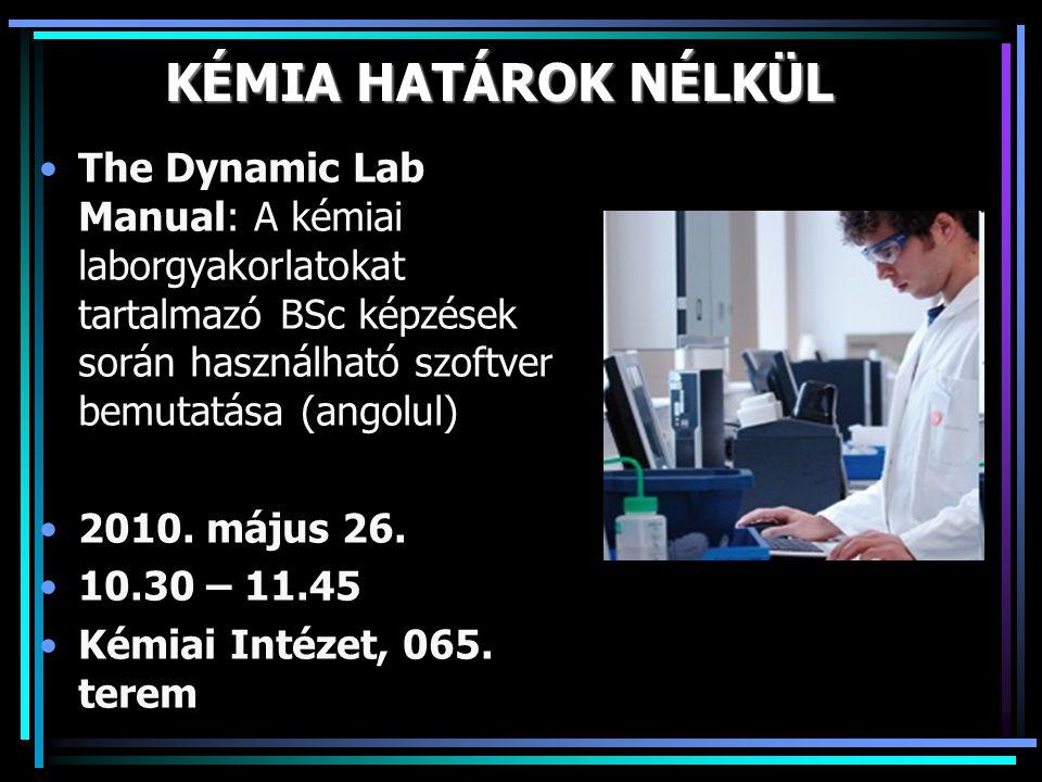 KÉMIA HATÁROK NÉLKÜL •The Dynamic Lab Manual: A kémiai laborgyakorlatokat tartalmazó BSc képzések során használható szoftver bemutatása (angolul) •201