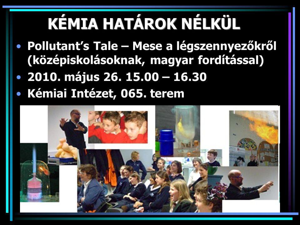 KÉMIA HATÁROK NÉLKÜL •Pollutant's Tale – Mese a légszennyezőkről (középiskolásoknak, magyar fordítással) •2010. május 26. 15.00 – 16.30 •Kémiai Intéze