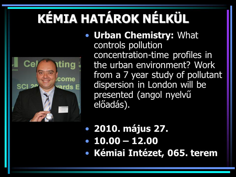 KÉMIA HATÁROK NÉLKÜL •Urban Chemistry: What controls pollution concentration-time profiles in the urban environment? Work from a 7 year study of pollu