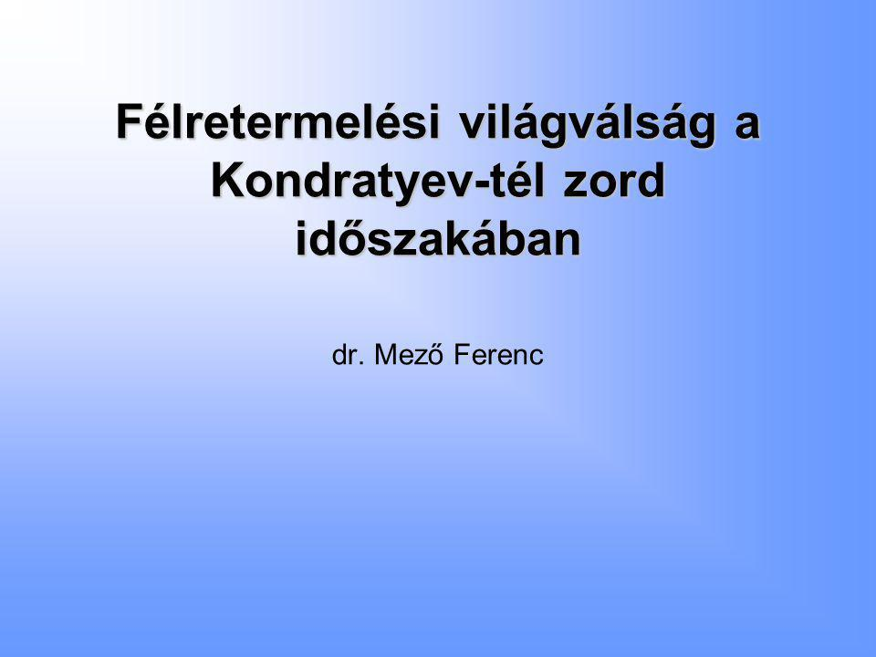 Félretermelési világválság a Kondratyev-tél zord időszakában Félretermelési világválság a Kondratyev-tél zord időszakában dr.