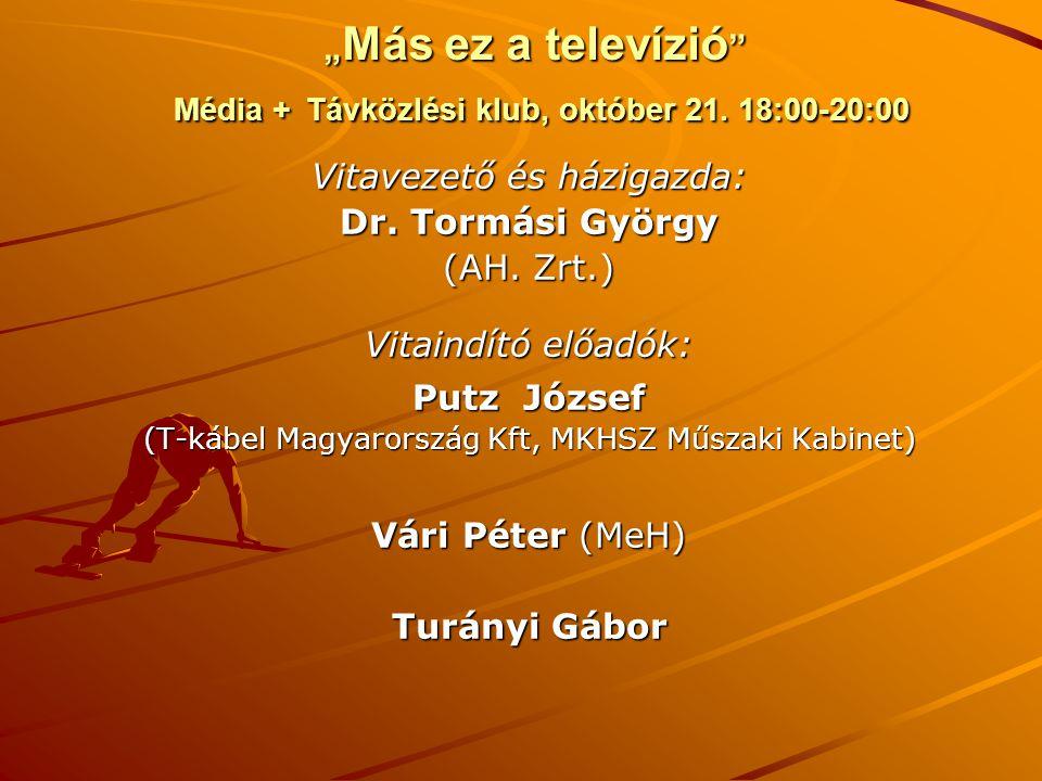 """"""" Más ez a televízió """" Média + Távközlési klub, október 21. 18:00-20:00 Vitavezető és házigazda: Dr. Tormási György (AH. Zrt.) Vitaindító előadók: Put"""