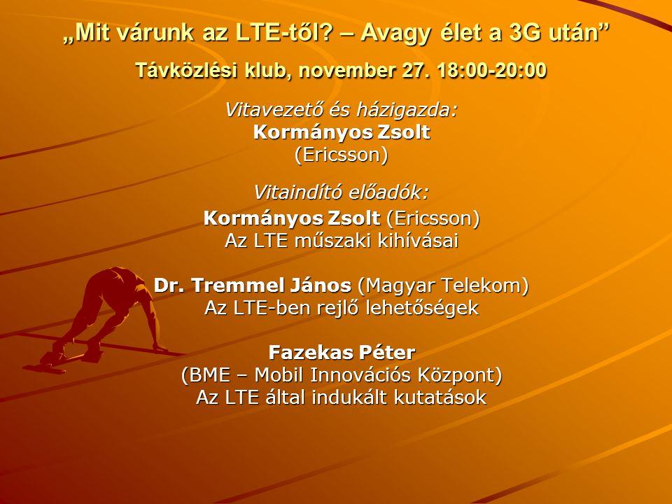 """""""Mit várunk az LTE-től? – Avagy élet a 3G után"""" Távközlési klub, november 27. 18:00-20:00 Vitavezető és házigazda: Kormányos Zsolt (Ericsson) Vitaindí"""