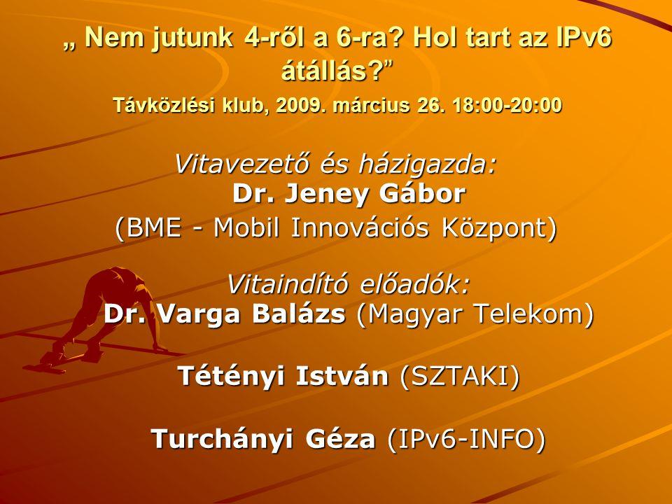 """"""" Nem jutunk 4-ről a 6-ra? Hol tart az IPv6 átállás?"""" Távközlési klub, 2009. március 26. 18:00-20:00 Vitavezető és házigazda: Dr. Jeney Gábor (BME - M"""