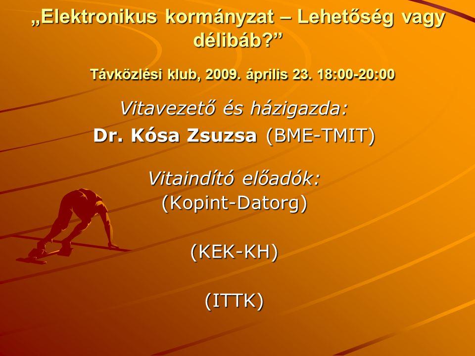 """Vitavezető és házigazda: Dr. Kósa Zsuzsa (BME-TMIT) Vitaindító előadók: (Kopint-Datorg)(KEK-KH)(ITTK) """"Elektronikus kormányzat – Lehetőség vagy délibá"""