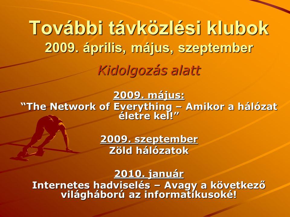 """További távközlési klubok 2009. április, május, szeptember Kidolgozás alatt 2009. május: """"The Network of Everything – Amikor a hálózat életre kel!"""" 20"""