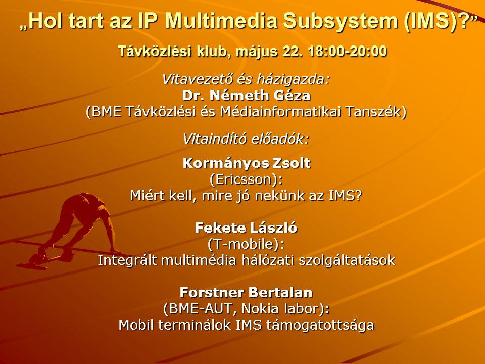 """"""" Hol tart az IP Multimedia Subsystem (IMS)? """" Távközlési klub, május 22. 18:00-20:00 Vitavezető és házigazda: Dr. Németh Géza (BME Távközlési és Médi"""