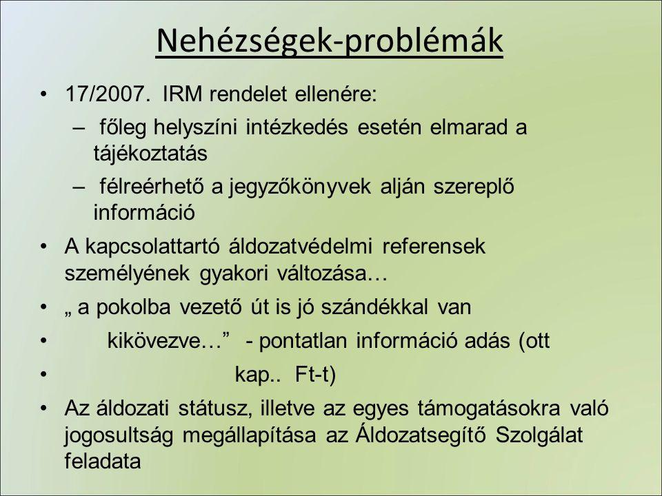Nehézségek-problémák •17/2007. IRM rendelet ellenére: – főleg helyszíni intézkedés esetén elmarad a tájékoztatás – félreérhető a jegyzőkönyvek alján s