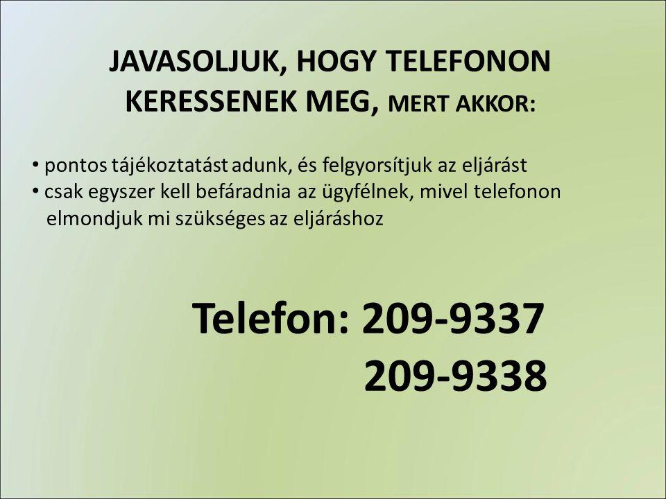JAVASOLJUK, HOGY TELEFONON KERESSENEK MEG, MERT AKKOR: • pontos tájékoztatást adunk, és felgyorsítjuk az eljárást • csak egyszer kell befáradnia az üg