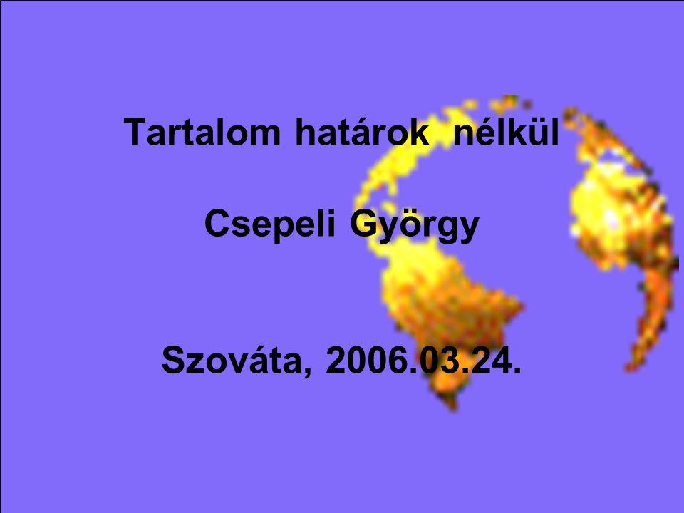 Tartalom határok nélkül Csepeli György Szováta, 2006.03.24.