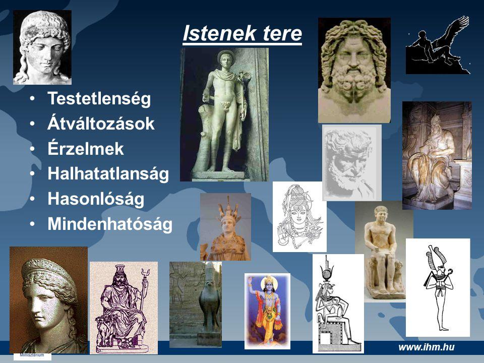 www.ihm.hu •Testetlenség •Átváltozások •Érzelmek •Halhatatlanság •Hasonlóság •Mindenhatóság Istenek tere