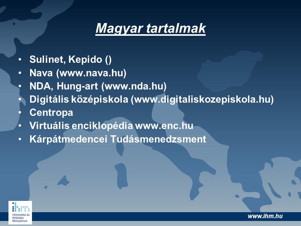 www.ihm.hu Magyar tartalmak •Sulinet, Kepido () •Nava (www.nava.hu) •NDA, Hung-art (www.nda.hu) •Digitális középiskola (www.digitaliskozepiskola.hu) •
