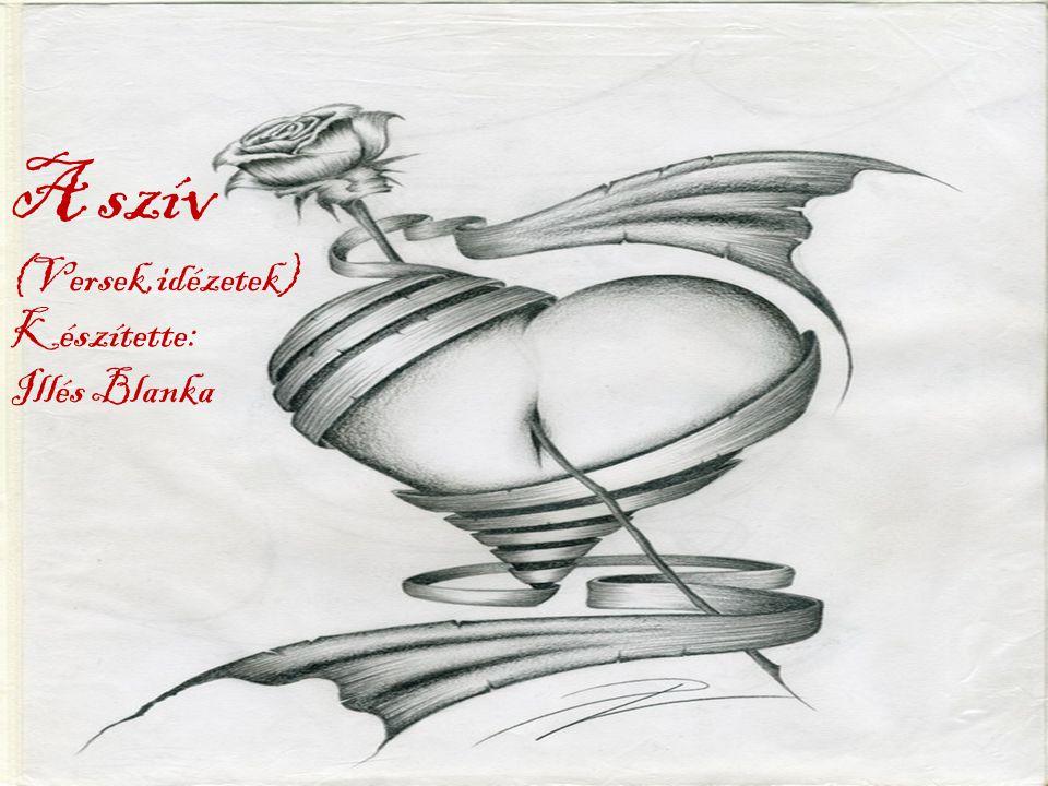 A szív (Versek,idézetek) Készítette: Illés Blanka