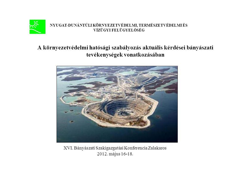 A környezetvédelmi hatósági szabályozás aktuális kérdései bányászati tevékenységek vonatkozásában XVI. Bányászati Szakigazgatási Konferencia Zalakaros