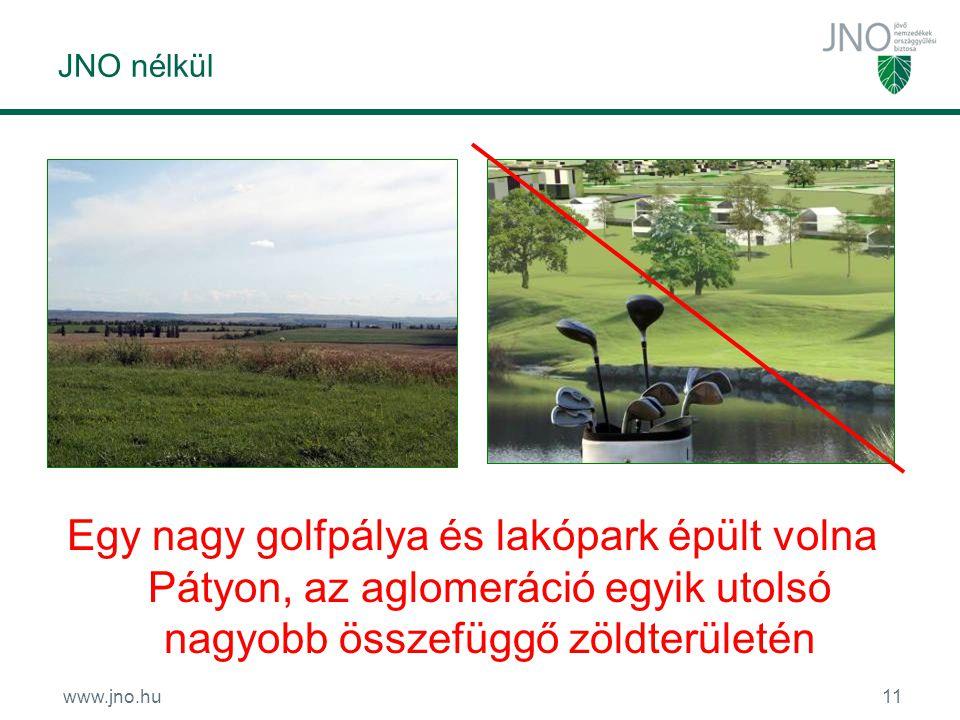 www.jno.hu11 JNO nélkül Egy nagy golfpálya és lakópark épült volna Pátyon, az aglomeráció egyik utolsó nagyobb összefüggő zöldterületén