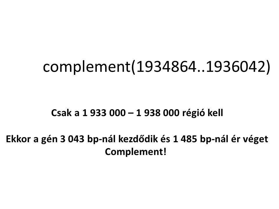 complement(1934864..1936042) Csak a 1 933 000 – 1 938 000 régió kell Ekkor a gén 3 043 bp-nál kezdődik és 1 485 bp-nál ér véget Complement!