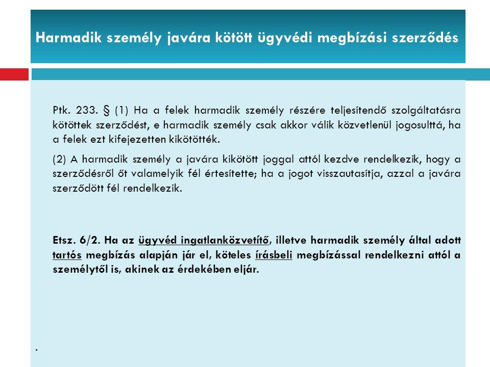 Harmadik személy javára kötött ügyvédi megbízási szerződés Ptk. 233. § (1) Ha a felek harmadik személy részére teljesítendő szolgáltatásra kötöttek sz