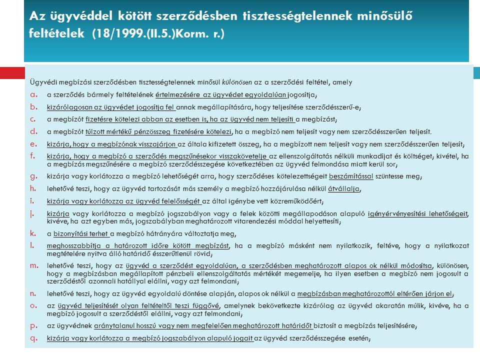 Az ügyvéddel kötött szerződésben tisztességtelennek minősülő feltételek (18/1999.(II.5.)Korm. r.) Ügyvédi megbízási szerződésben tisztességtelennek mi