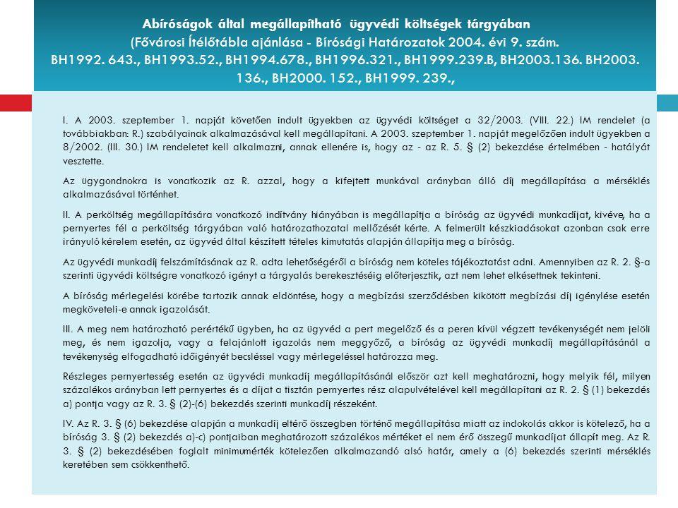 Abíróságok által megállapítható ügyvédi költségek tárgyában (Fővárosi Ítélőtábla ajánlása - Bírósági Határozatok 2004. évi 9. szám. BH1992. 643., BH19