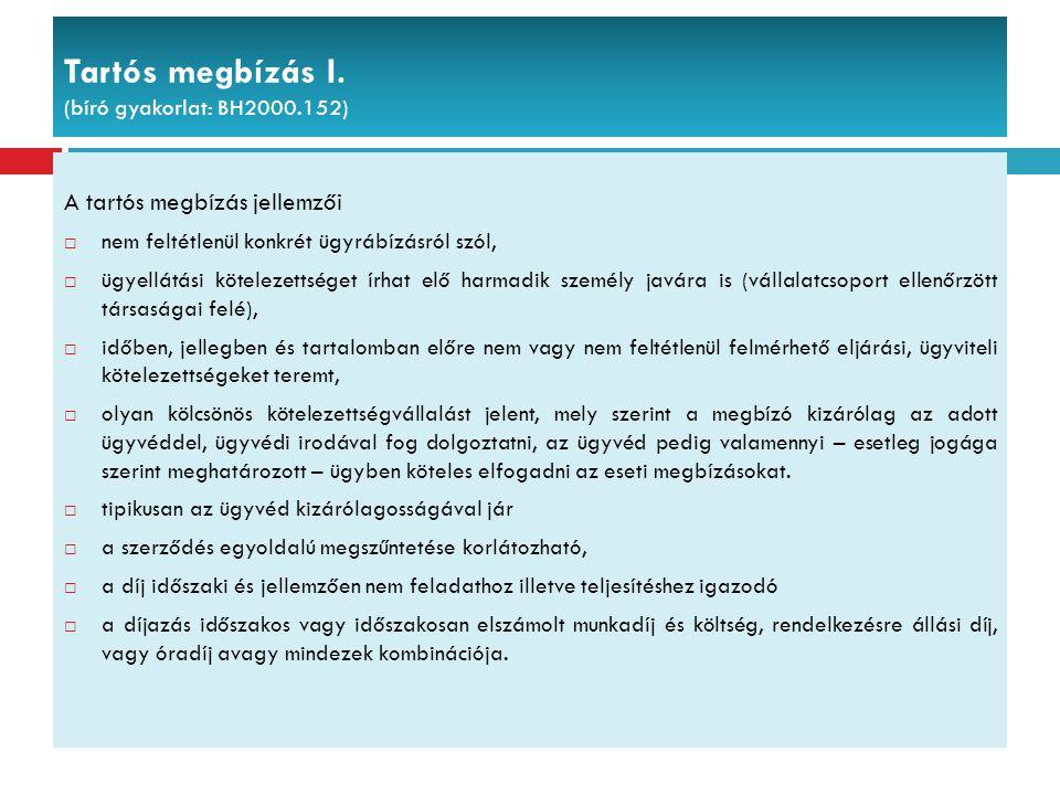 Tartós megbízás I. (bíró gyakorlat: BH2000.152) A tartós megbízás jellemzői  nem feltétlenül konkrét ügyrábízásról szól,  ügyellátási kötelezettsége