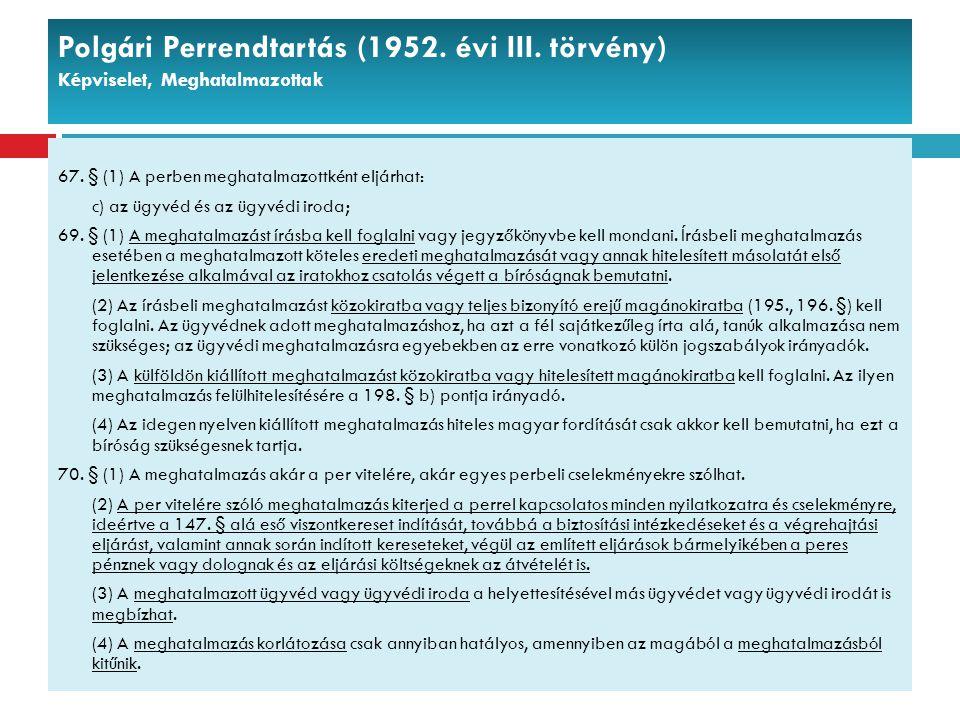 Polgári Perrendtartás (1952. évi III. törvény) Képviselet, Meghatalmazottak 67. § (1) A perben meghatalmazottként eljárhat: c) az ügyvéd és az ügyvédi