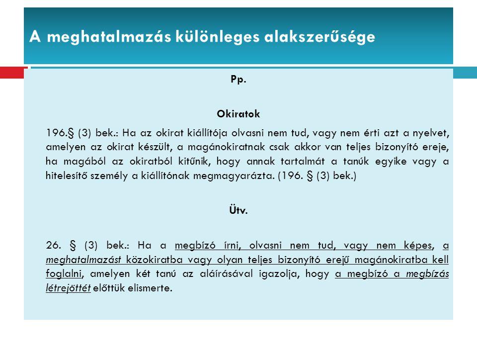 A meghatalmazás különleges alakszerűsége Pp. Okiratok 196.§ (3) bek.: Ha az okirat kiállítója olvasni nem tud, vagy nem érti azt a nyelvet, amelyen az