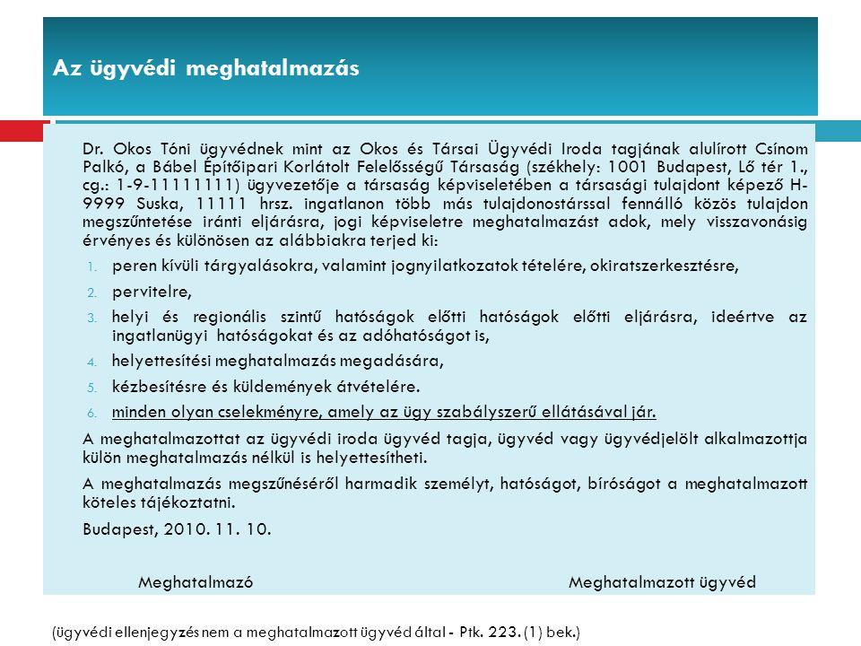 Az ügyvédi meghatalmazás Dr. Okos Tóni ügyvédnek mint az Okos és Társai Ügyvédi Iroda tagjának alulírott Csínom Palkó, a Bábel Építőipari Korlátolt Fe