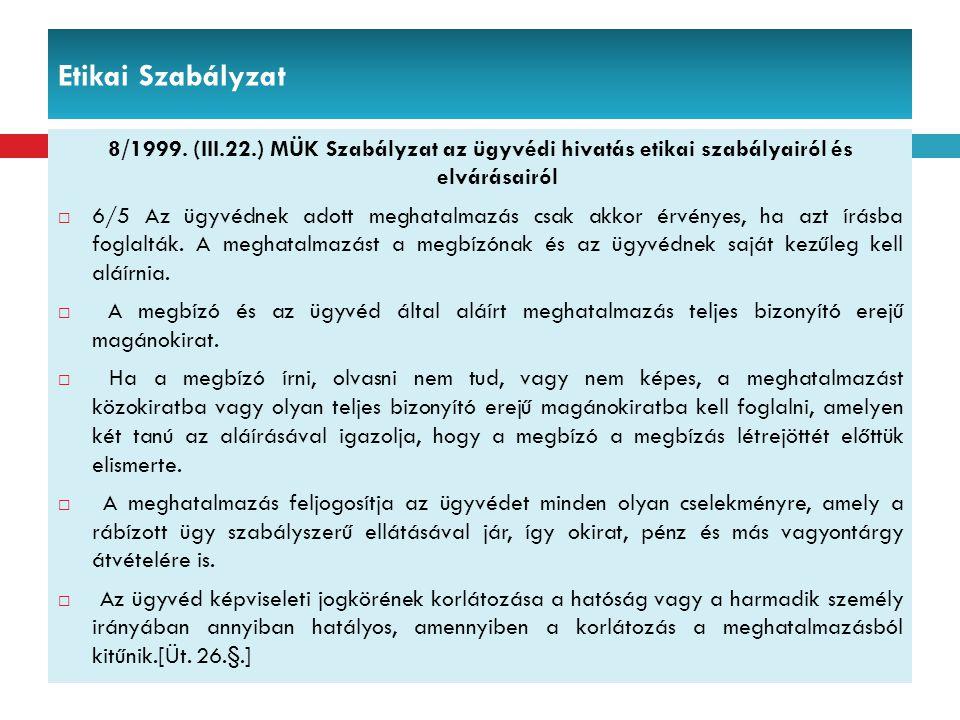 Etikai Szabályzat 8/1999. (III.22.) MÜK Szabályzat az ügyvédi hivatás etikai szabályairól és elvárásairól  6/5 Az ügyvédnek adott meghatalmazás csak