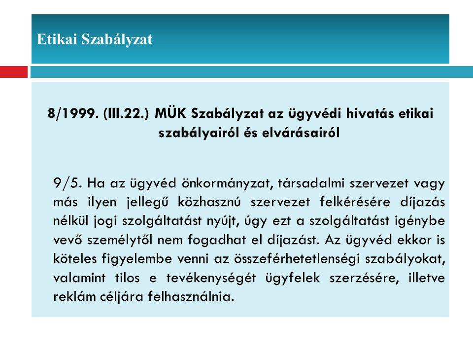 Etikai Szabályzat 8/1999. (III.22.) MÜK Szabályzat az ügyvédi hivatás etikai szabályairól és elvárásairól 9/5. Ha az ügyvéd önkormányzat, társadalmi s
