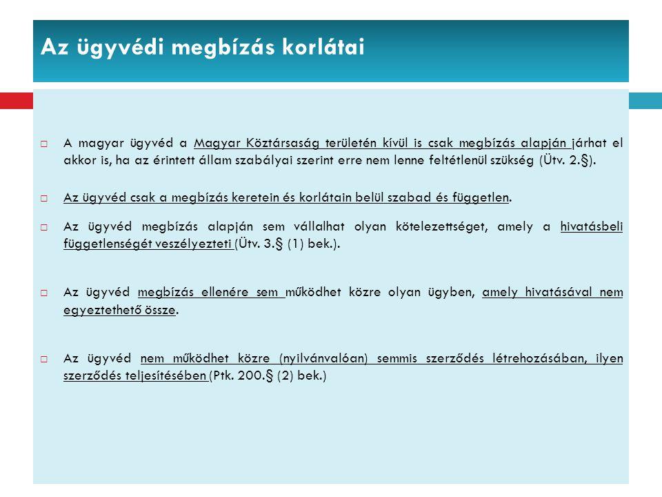 Az ügyvédi megbízás korlátai  A magyar ügyvéd a Magyar Köztársaság területén kívül is csak megbízás alapján járhat el akkor is, ha az érintett állam