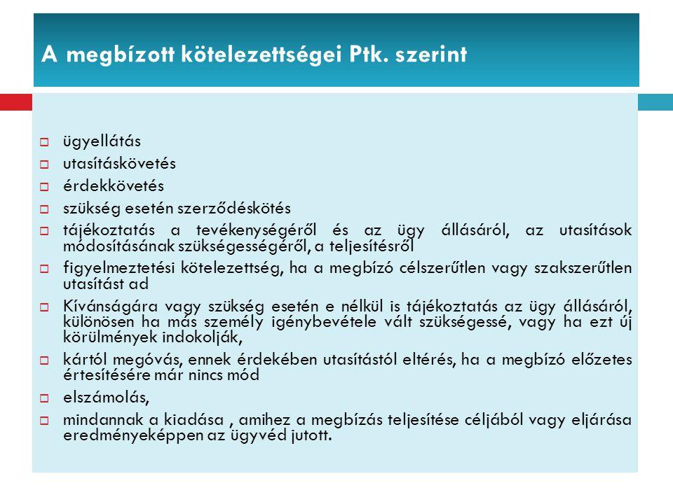 A megbízott kötelezettségei Ptk. szerint  ügyellátás  utasításkövetés  érdekkövetés  szükség esetén szerződéskötés  tájékoztatás a tevékenységérő