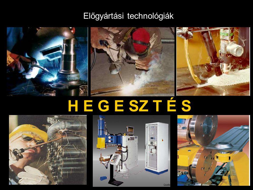 Előgyártási technológiák H E G E SZ T É S