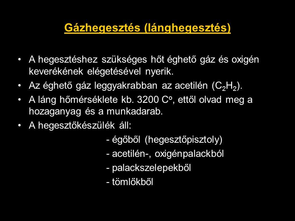 •A hegesztéshez szükséges hőt éghető gáz és oxigén keverékének elégetésével nyerik. •Az éghető gáz leggyakrabban az acetilén (C 2 H 2 ). •A láng hőmér