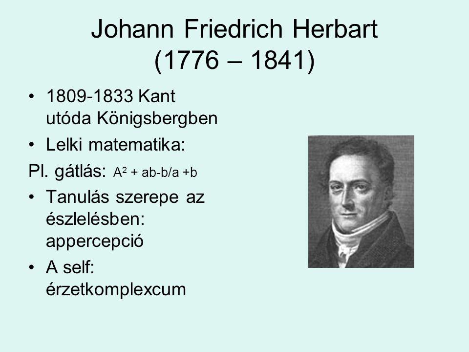 Johann Friedrich Herbart (1776 – 1841) •1809-1833 Kant utóda Königsbergben •Lelki matematika: Pl.