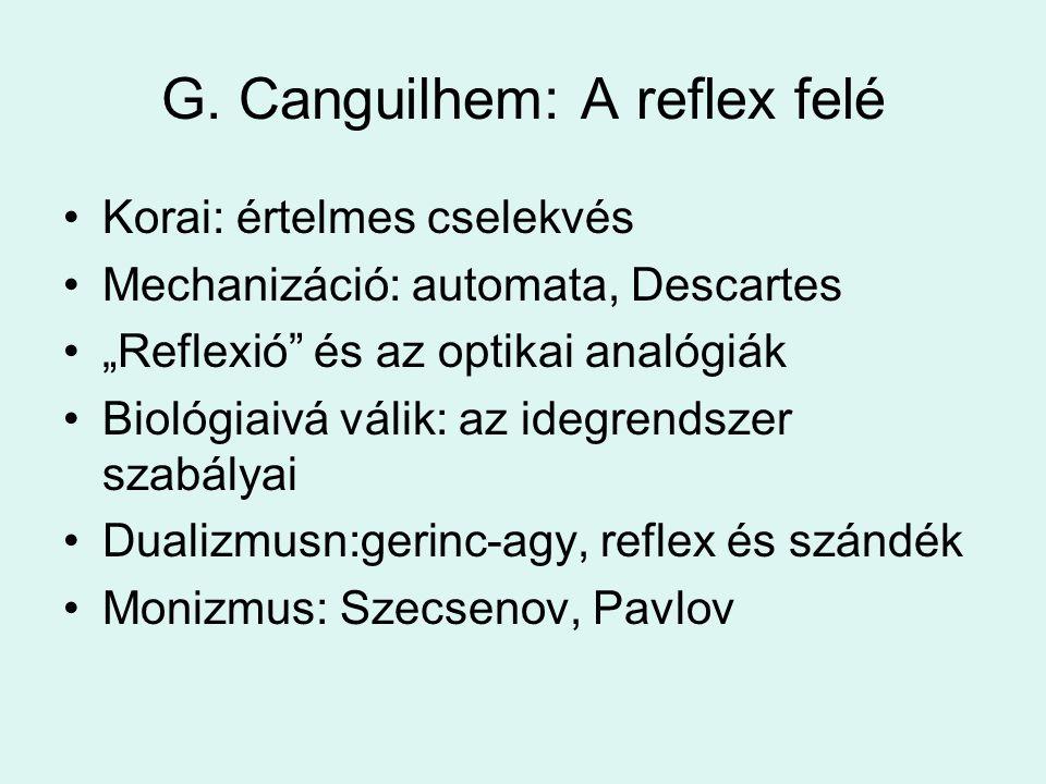 """G. Canguilhem: A reflex felé •Korai: értelmes cselekvés •Mechanizáció: automata, Descartes •""""Reflexió"""" és az optikai analógiák •Biológiaivá válik: az"""