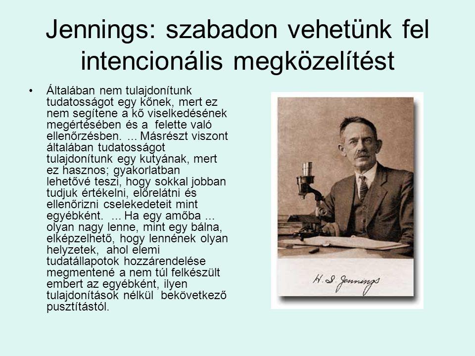 Jennings: szabadon vehetünk fel intencionális megközelítést •Általában nem tulajdonítunk tudatosságot egy kőnek, mert ez nem segítene a kő viselkedésének megértésében és a felette való ellenőrzésben....