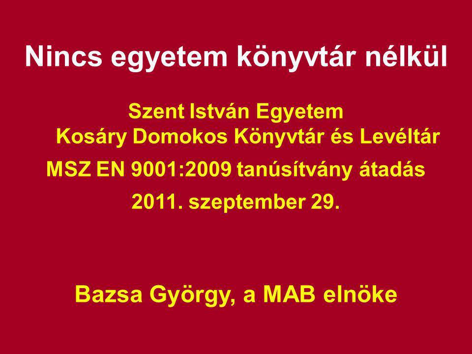Nincs egyetem könyvtár nélkül Szent István Egyetem Kosáry Domokos Könyvtár és Levéltár MSZ EN 9001:2009 tanúsítvány átadás 2011.