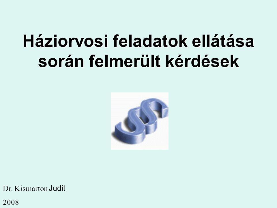 Háziorvosi feladatok ellátása során felmerült kérdések Dr. Kismarton Judit 2008
