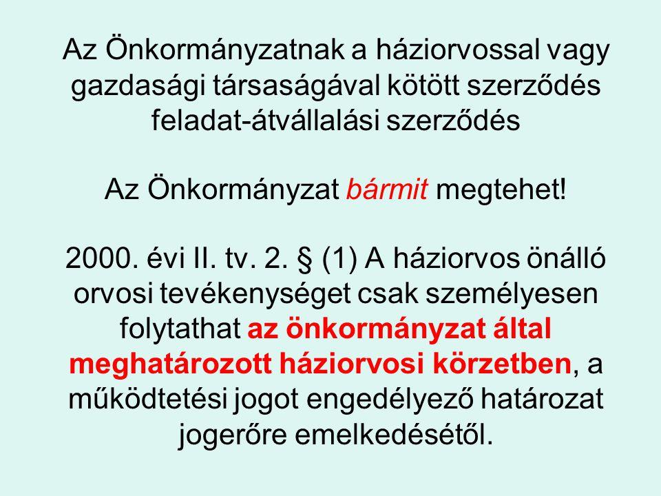 Az Önkormányzatnak a háziorvossal vagy gazdasági társaságával kötött szerződés feladat-átvállalási szerződés Az Önkormányzat bármit megtehet! 2000. év