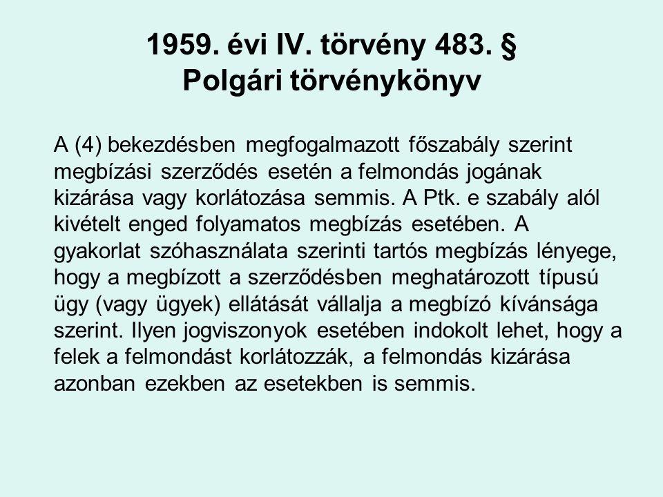 1959. évi IV. törvény 483. § Polgári törvénykönyv A (4) bekezdésben megfogalmazott főszabály szerint megbízási szerződés esetén a felmondás jogának ki