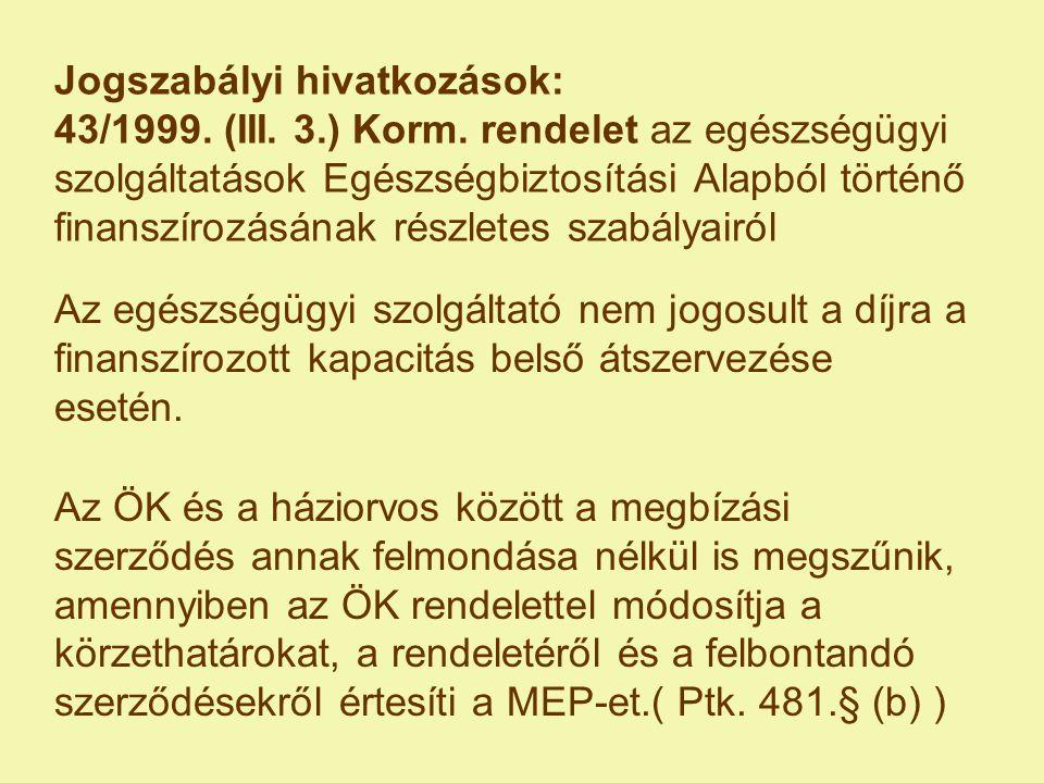Jogszabályi hivatkozások: 43/1999. (III. 3.) Korm. rendelet az egészségügyi szolgáltatások Egészségbiztosítási Alapból történő finanszírozásának részl