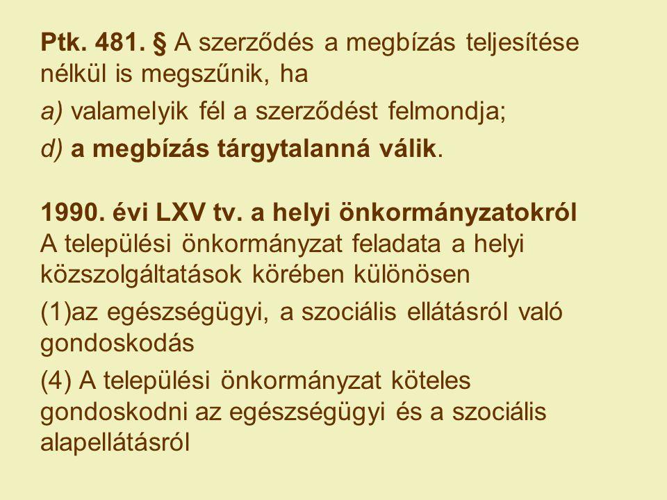Ptk. 481. § A szerződés a megbízás teljesítése nélkül is megszűnik, ha a) valamelyik fél a szerződést felmondja; d) a megbízás tárgytalanná válik. 199