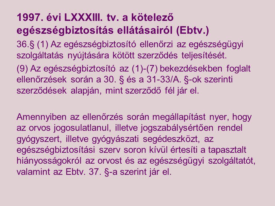 1997. évi LXXXIII. tv. a kötelező egészségbiztosítás ellátásairól (Ebtv.) 36.§ (1) Az egészségbiztosító ellenőrzi az egészségügyi szolgáltatás nyújtás