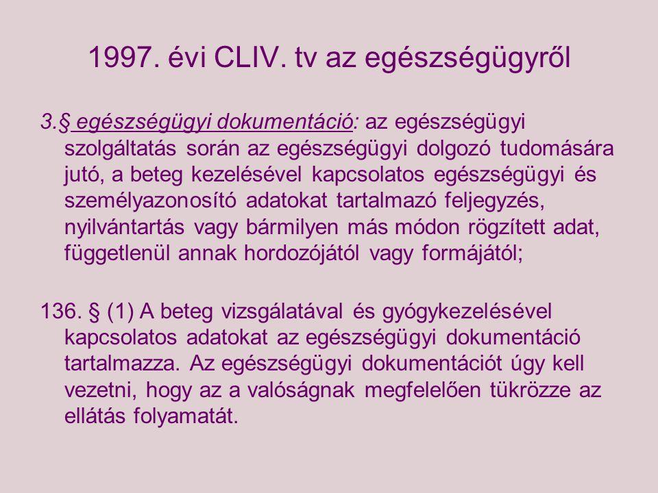 1997. évi CLIV. tv az egészségügyről 3.§ egészségügyi dokumentáció: az egészségügyi szolgáltatás során az egészségügyi dolgozó tudomására jutó, a bete