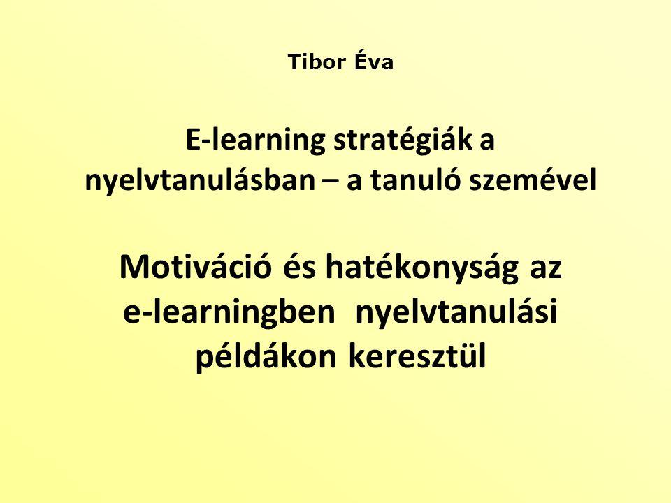 Tibor Éva E-learning stratégiák a nyelvtanulásban – a tanuló szemével Motiváció és hatékonyság az e-learningben nyelvtanulási példákon keresztül