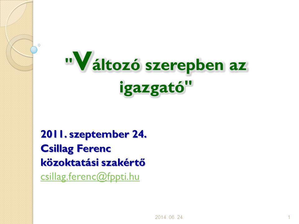 2011. szeptember 24. Csillag Ferenc közoktatási szakértő csillag.ferenc@fppti.hu 2014. 06. 24.1