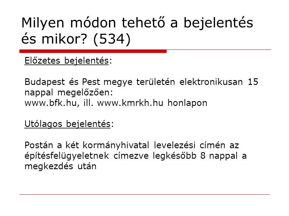 Milyen módon tehető a bejelentés és mikor? (534) Előzetes bejelentés: Budapest és Pest megye területén elektronikusan 15 nappal megelőzően: www.bfk.hu