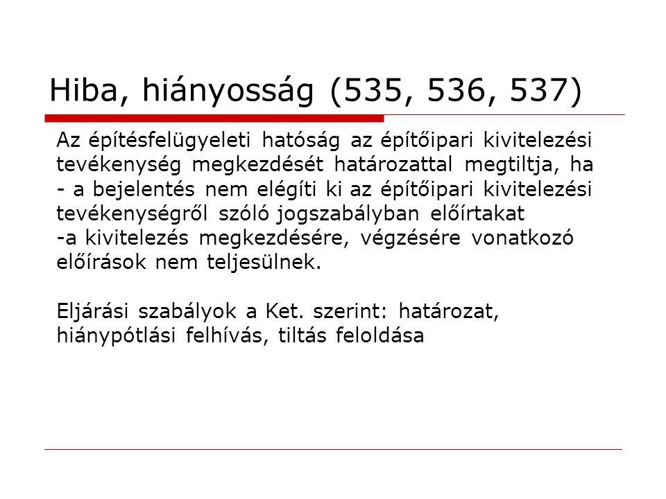 Hiba, hiányosság (535, 536, 537) Az építésfelügyeleti hatóság az építőipari kivitelezési tevékenység megkezdését határozattal megtiltja, ha - a bejele
