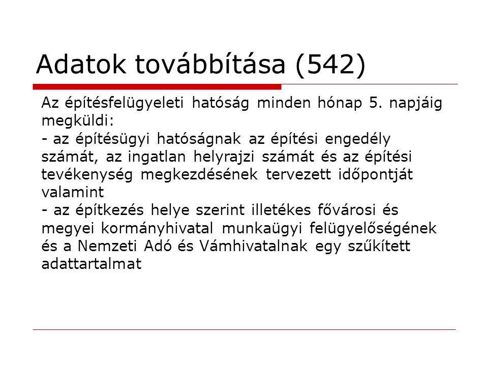 Adatok továbbítása (542) Az építésfelügyeleti hatóság minden hónap 5. napjáig megküldi: - az építésügyi hatóságnak az építési engedély számát, az inga