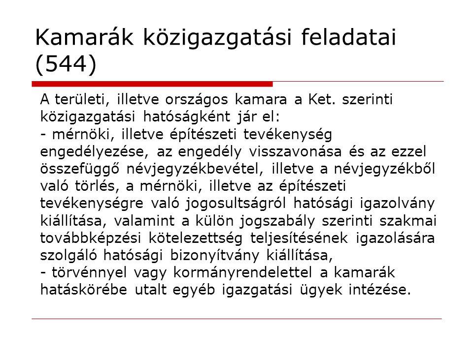 Kamarák közigazgatási feladatai (544) A területi, illetve országos kamara a Ket. szerinti közigazgatási hatóságként jár el: - mérnöki, illetve építész